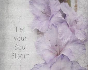 Lavender Gladiola Cottage Heirloom Floral. Inspiration Garden Quote. Let Your Soul Bloom. Victorian Rustic Romance. Instant digital download