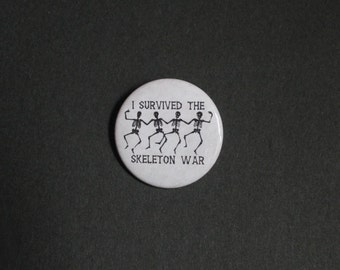 I survived the skeleton war - Halloween Pinback Button Pin OR Magnet