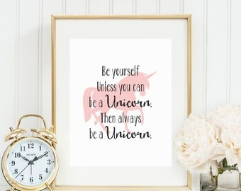 Be Yourself Unless You Can Be A Unicorn Printable Unicorn Quote Print Unicorn Wall Art Unicorn Prints Unicorn Decor Pink Nursery Wall Art