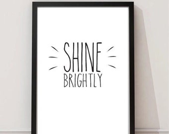 Shine Bright * Includes BOTH Black and White Printable Art in 3 sizes 4x6 5x7 8x10 * Home Decor Bright Wall Art Uplifting Quote Print