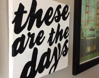 These are the days hand painted sign on wood