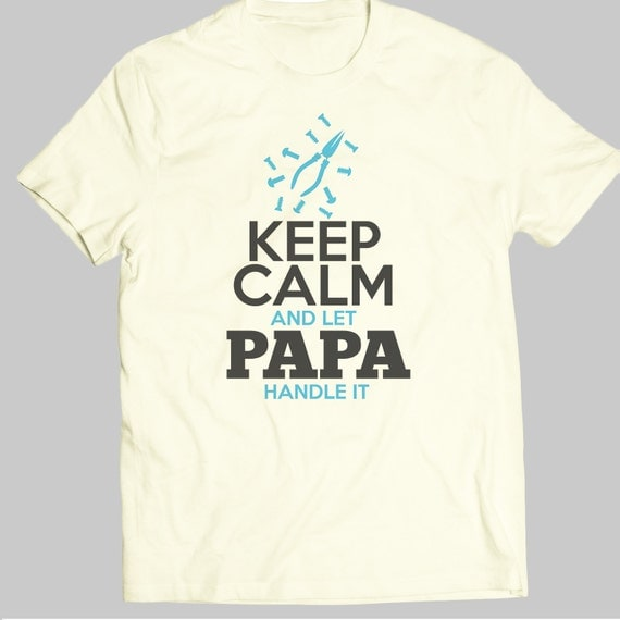 Quote shirt keep calm and let papa handle it papa shirt t shirt