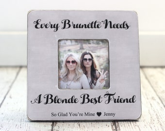 Every Brunette Needs a Blonde Best Friend Personalized Picture Frame GIFT Best Friends Frame