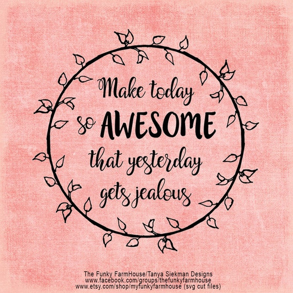 SVG & PNG - Make today so AWESOME that yesterday gets jealous