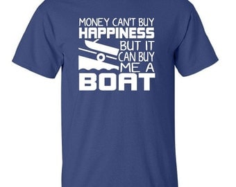 Funny BoatT-Shirt, Money Can't Buy Happiness But It Can Buy Me a Boat T-shirt