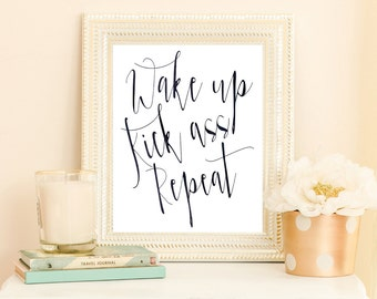 Wake up kick ass repeat - wake up kick ass print - motivational poster - inspirational quote print - office art - inspirational poster