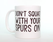 Don't Squat With Your Spurs On Coffee Mug - Country Western Coffee Mug - Cowboy Boots Gift For Him or Her