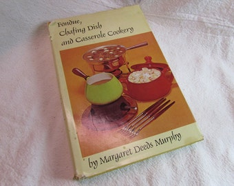 Vintage Fondue, Chafing Dish and Casserole Cookery Cookbook