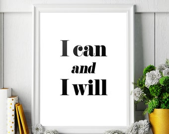 """Printable Art Quote Poster """"I can and I will"""" Motivational Print Typography Quote Art Inspirational Wall Art Digital Download *DIY PRINT*"""