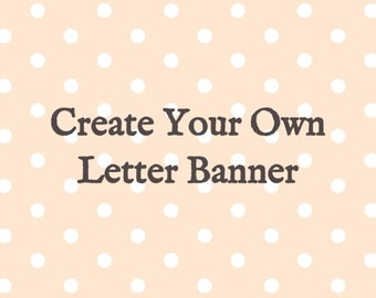 Create Your Own Letter Banner | Personalized Letter Banner | Custom Letter Garland | Simple Custom Garland