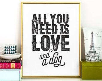 All you need is love & a dog PRINTABLE art,gift for her,printable decor,animal lover gift,dog lover gift,printable women gift,gift for him
