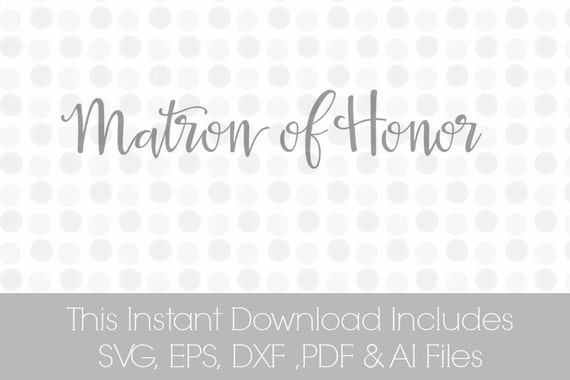 Matron Of Honor Svg Svg Wedding Svg Bridal Svg Pdf Dxf