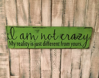 I am not crazy-My reality is just different