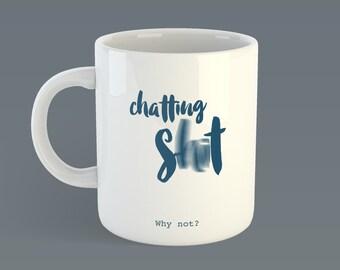 Chatting Sh*t Mug
