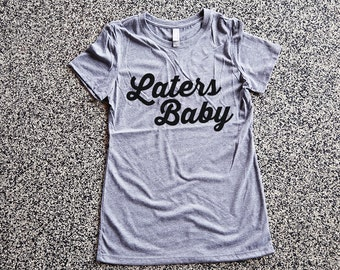 T Shirt - Laters Baby - 50 Shades of Grey Shirt - graphic tees, shirt with sayings, sarcastic, funny shirt
