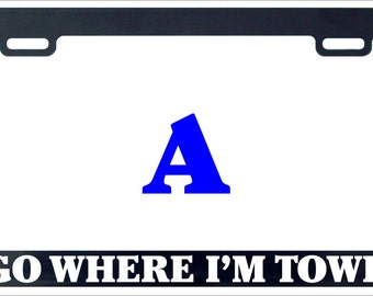 I go where I'm towed funny humor license plate frame holder tag
