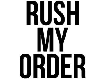 Rush my order, Increase production time of making your order.