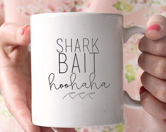 Coffee Mug - Ceramic Coffee Mug - Tea - Quote Mug- Tea Lover - Gift Idea - Tea Cup - Funny Mug - Shark Bait Hoo HaHa