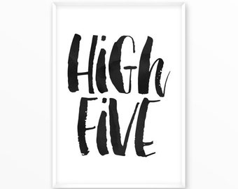 High Five Print, scandinavian Poster, Quotes, printable, Typography, Poster, Motivational, Inspirational Home Decor, wall art, gift