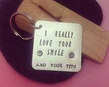 Mature Keyring. I really love your smile - Handstamped - Adult Humour -Adult - Funny - Tits -