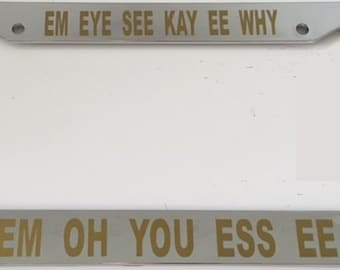 Mickey SPELLED OUT-  Em Eye See Kay Ee Why  Em Oh You Ess Ee -Chrome with Gold License Plate Frame