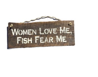 Women Love Me Fish Fear Me - Fisherman Gifts - Man Cave Sign - Fishing Gifts For Men - Fly Fishing Gifts - Outdoorsman Gift - Barn Wood Sign