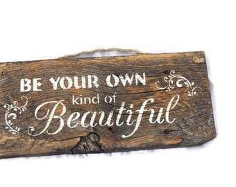 Be Your Own Kind Of Beautiful - Gift For Her - You Are Beautiful - Teenage Girl Gifts - Inspirational Sign - Encouraging Quotes