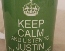 Keep Calm And Listen to Justin Timberlake Any Color Option 11OZ - 300ml