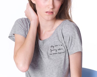 Ironic gray embroidered loose tshirt - Women organic cotton tee is just present perfect. Why am I so funny when no one's around?