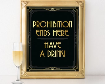 Roaring 20s party decorations - Prohibition ends here, have a drink! Great gatsby wedding signs, bachelorette party, art deco poster