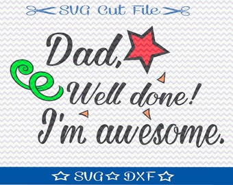 Dad Well Done SVG File / SVG Cut File /  SVG Download / Silhouette Cameo / Digital Download / Fathers Day File / Dad svg