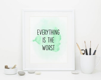 Everything is the Worst, Demotivational Poster, Digital Print