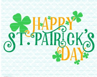 Happy St Patrick's Day svg St Patrick's cut file St Patty's svg St Paddy's svg St. Patrick's Day svg files for cricut silhouette svg files