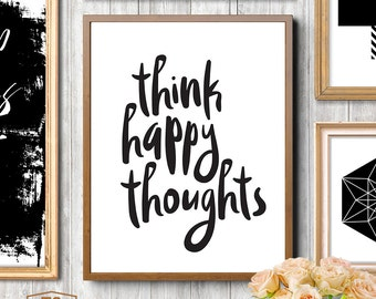 Printable quotes, Think Happy Thoughts, Printable Quote Art, Wall Art Quotes, Inspirational Quote Prints,  4x6 print, 5x7 prints, 8x10