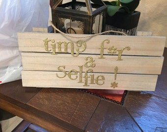 Time For A Selfie! Wood Plank Sign