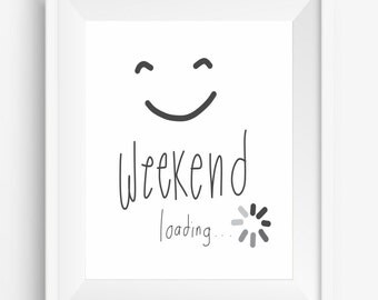 Weekend Loading,happy, summer,weekend,Digital Prints,weekend quote printable,JPEG,300 dpi,High Resolution,Home Decor,Office Decor