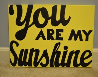 You Are My Sunshine handpainted canvas, Yellow and  black, Love, Gift, Anniversary