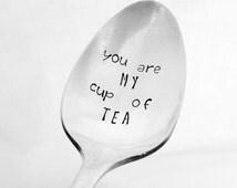 You Are My Cup of Tea Stamped Spoon, Hand Stamped, Vintage, Silverplate, Teaspoon, Tea Gift, Love, Anniversary, Wedding, Birthday, Tea Lover