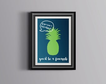 If you were a tropical fruit ... You'd be a fineapple