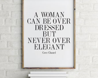 A Woman can be over dressed but never over Elegant, Coco Chanel art print, Printable Coco Chanel quotes, gift for her,classy & fabulous
