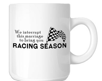 We Interrupt This Marriage For Racing Season Funny (SP-00441) 11 OZ Novelty Coffee Mug