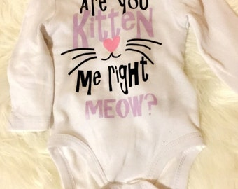 are you kitten me right meow, baby shirt, kitten shirt, meow shirt, baby shower gift