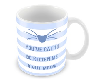 Youve Cat To Be Kitten Me Right Meow Cat Mug Coffee Mug Funny Mug Feline Gift Paw Print Cat face PM7