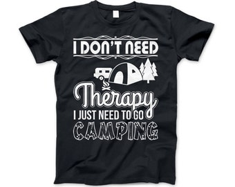 """Camping Shirt """"I Don't Need Therapy I Just Need To Go Camping"""""""