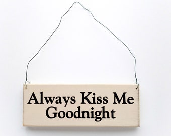 "Wood Sign Saying  ""Always Kiss Me Goodnight"" White Wood With Black Lettering."