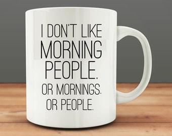 I Don't Like Morning People mug, funny coffee mug (M25-rts)