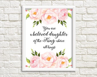 You Are A beloved Daughter Of The King Above All kings Christian Art Print, Flower Watercolor Print, Inspirational Christian Quote Print.
