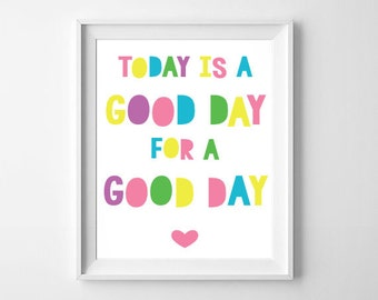 Today Is A Good Day For A Good Day Print | Pastel Colors | Nursery, Child's Room Decor | Digital Download