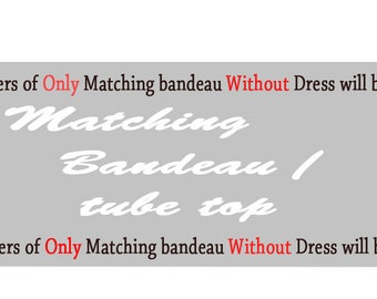Regular Size Matching Bandeau / Tube Top  ( not Sold with no Dresses , orders of Bandeau with no Dress will be cancelled )