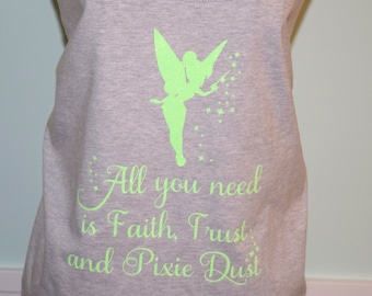 All you need is Faith, Trust & Pixie Dust , Tinkerbell Inspired Tee